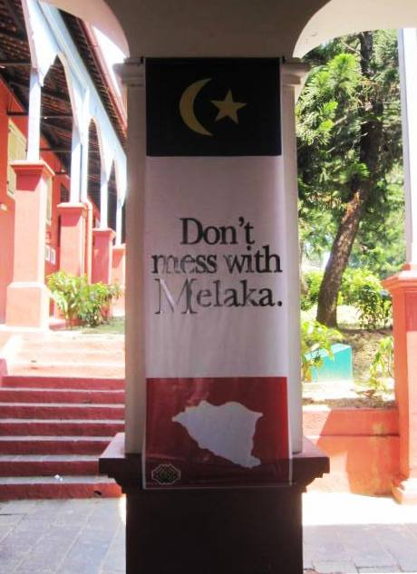 Melaka slogan. Don't mess with Melaka